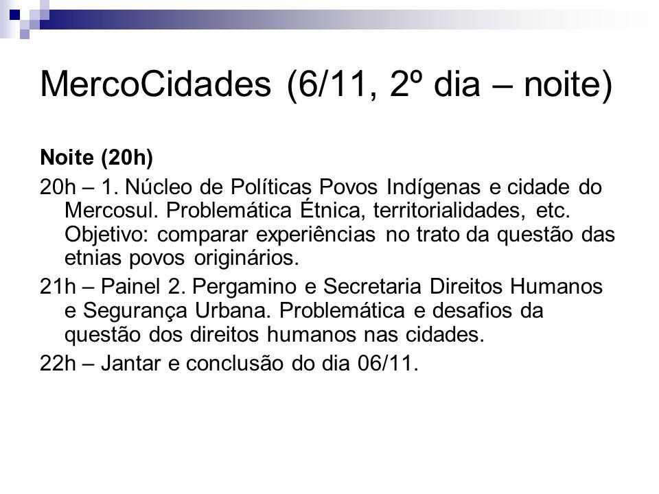 MercoCidades (6/11, 2º dia – noite) Noite (20h) 20h – 1. Núcleo de Políticas Povos Indígenas e cidade do Mercosul. Problemática Étnica, territorialida
