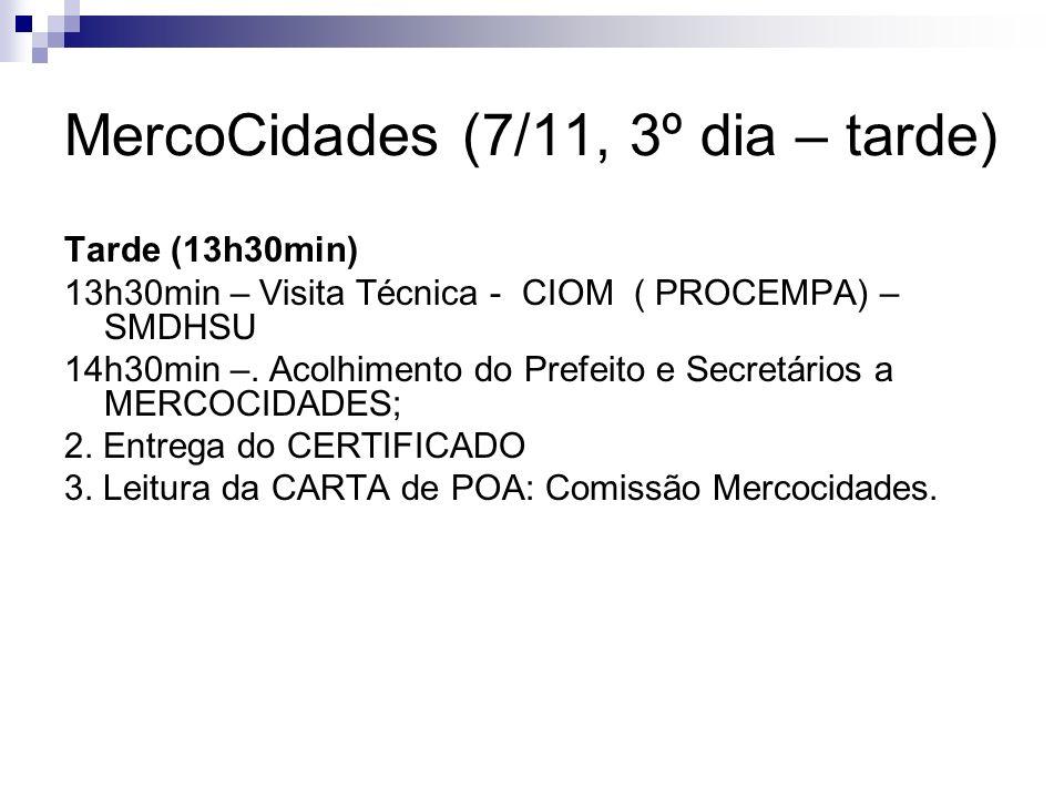 MercoCidades (7/11, 3º dia – tarde) Tarde (13h30min) 13h30min – Visita Técnica - CIOM ( PROCEMPA) – SMDHSU 14h30min –. Acolhimento do Prefeito e Secre