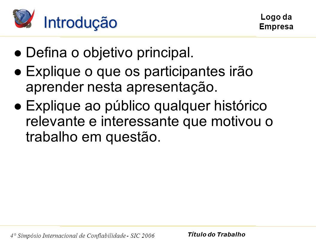 2 4° Simpósio Internacional de Confiabilidade - SIC 2006 Título do Trabalho Logo da Empresa Introdução Defina o objetivo principal.
