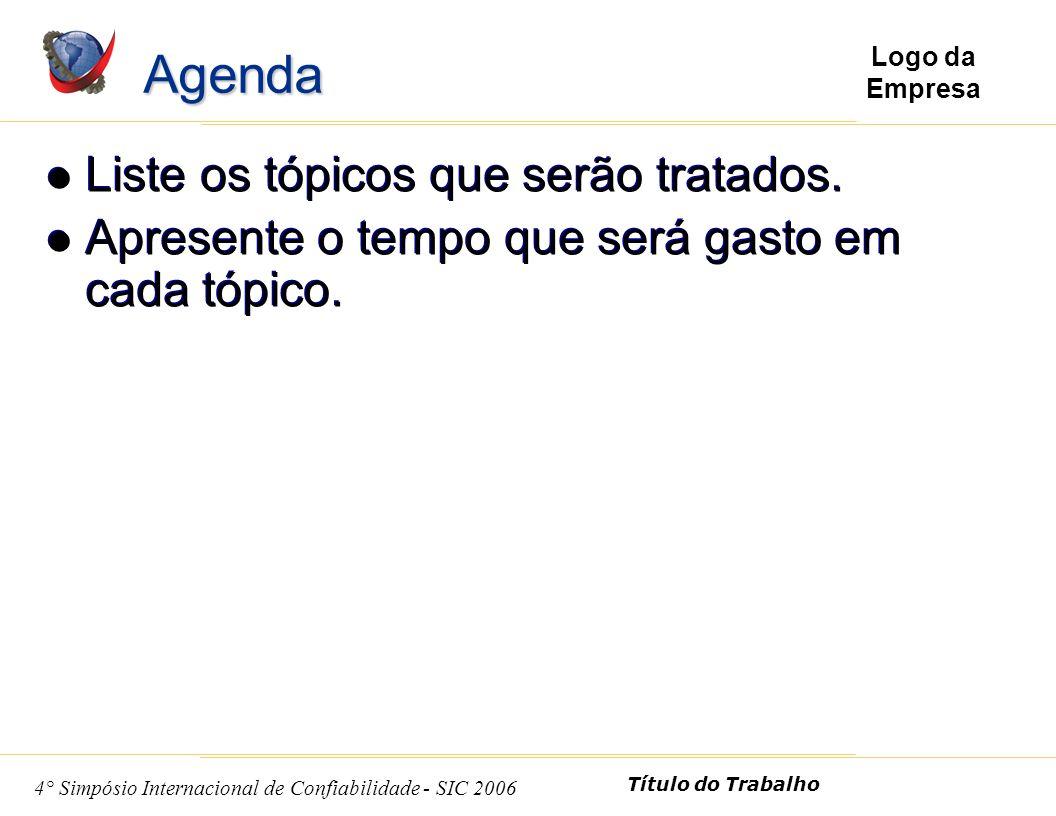 3 4° Simpósio Internacional de Confiabilidade - SIC 2006 Título do Trabalho Logo da Empresa Liste os tópicos que serão tratados.