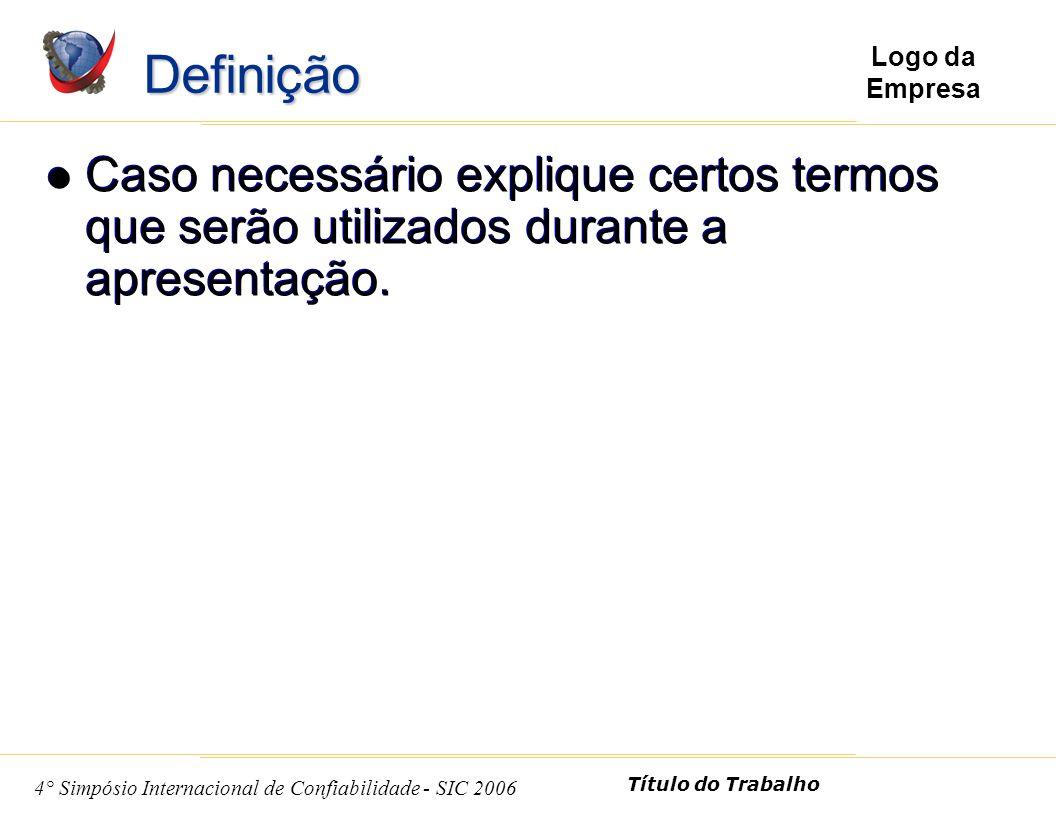 5 4° Simpósio Internacional de Confiabilidade - SIC 2006 Título do Trabalho Logo da Empresa Caso necessário explique certos termos que serão utilizados durante a apresentação.