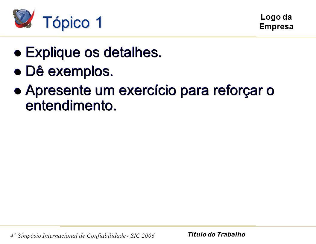 6 4° Simpósio Internacional de Confiabilidade - SIC 2006 Título do Trabalho Logo da Empresa Explique os detalhes.