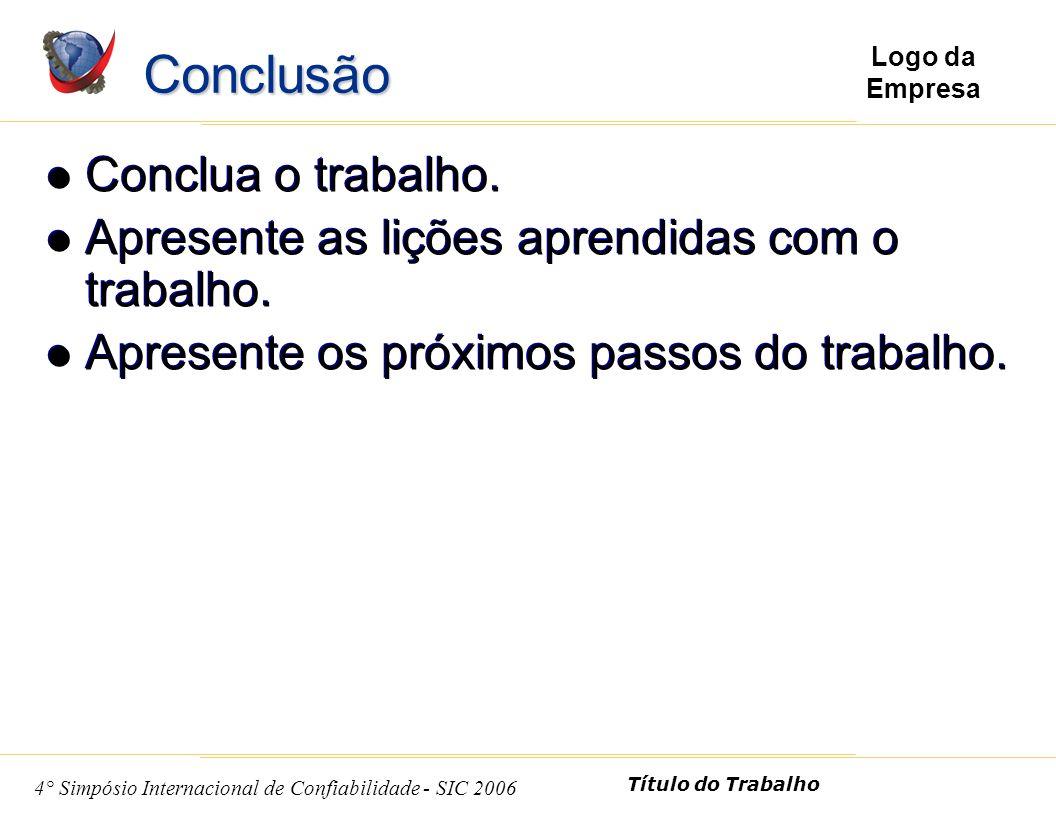 8 4° Simpósio Internacional de Confiabilidade - SIC 2006 Título do Trabalho Logo da Empresa Conclua o trabalho.
