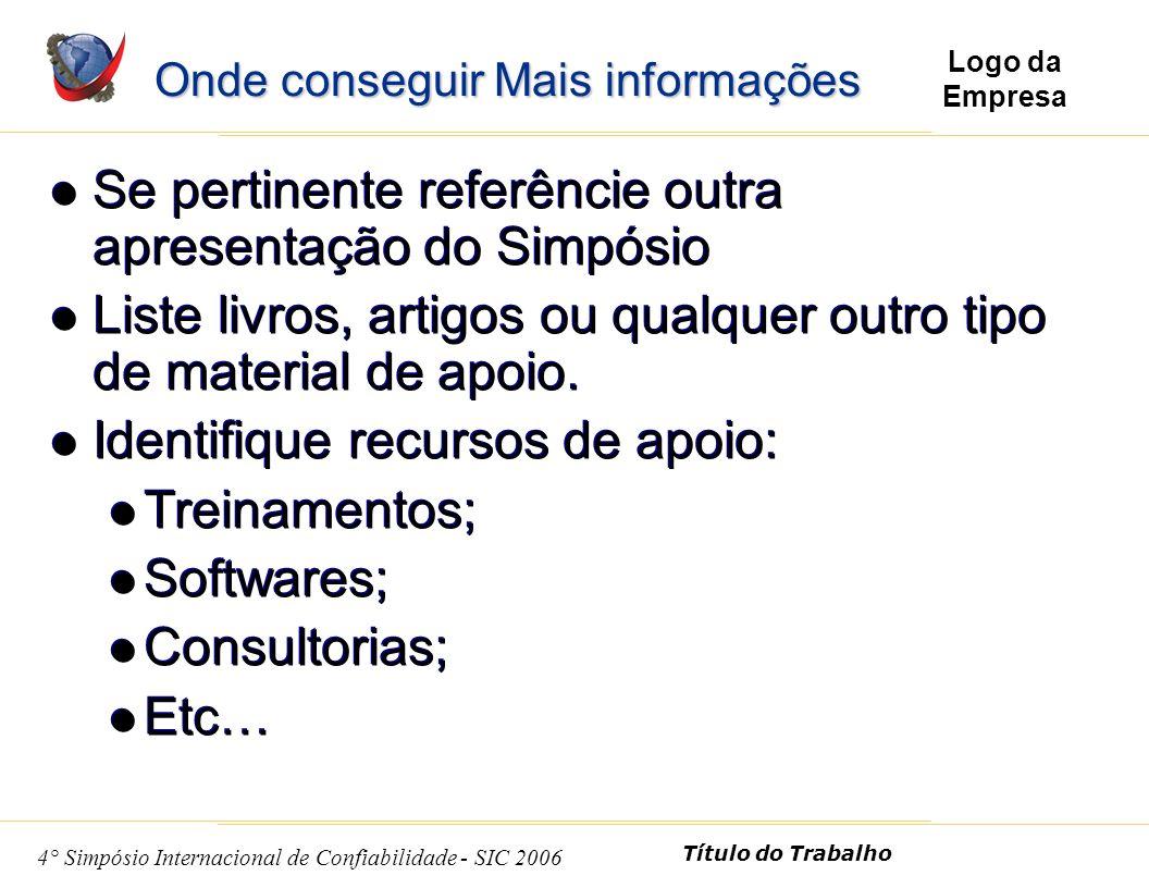 10 4° Simpósio Internacional de Confiabilidade - SIC 2006 Título do Trabalho Logo da Empresa Nome Empresa Dados para Contato Nome Empresa Dados para Contato Informações do Apresentador