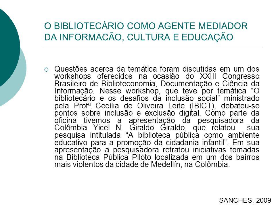 O BIBLIOTECÁRIO COMO AGENTE MEDIADOR DA INFORMACÃO, CULTURA E EDUCAÇÃO Questões acerca da temática foram discutidas em um dos workshops oferecidos na ocasião do XXIII Congresso Brasileiro de Biblioteconomia, Documentação e Ciência da Informação.