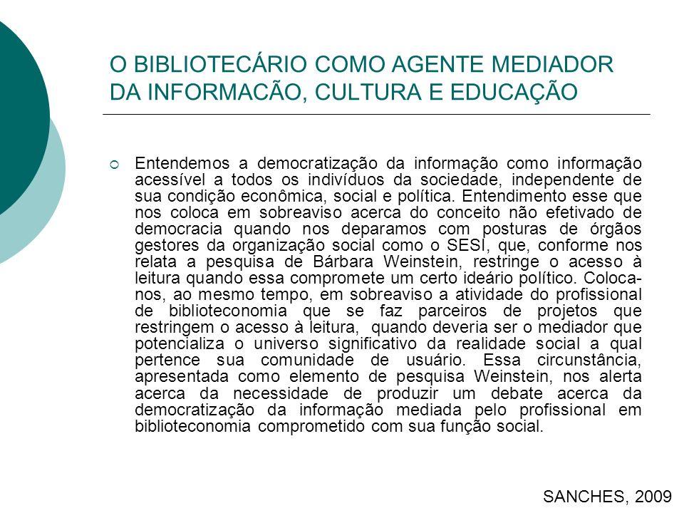 O BIBLIOTECÁRIO COMO AGENTE MEDIADOR DA INFORMACÃO, CULTURA E EDUCAÇÃO Entendemos a democratização da informação como informação acessível a todos os