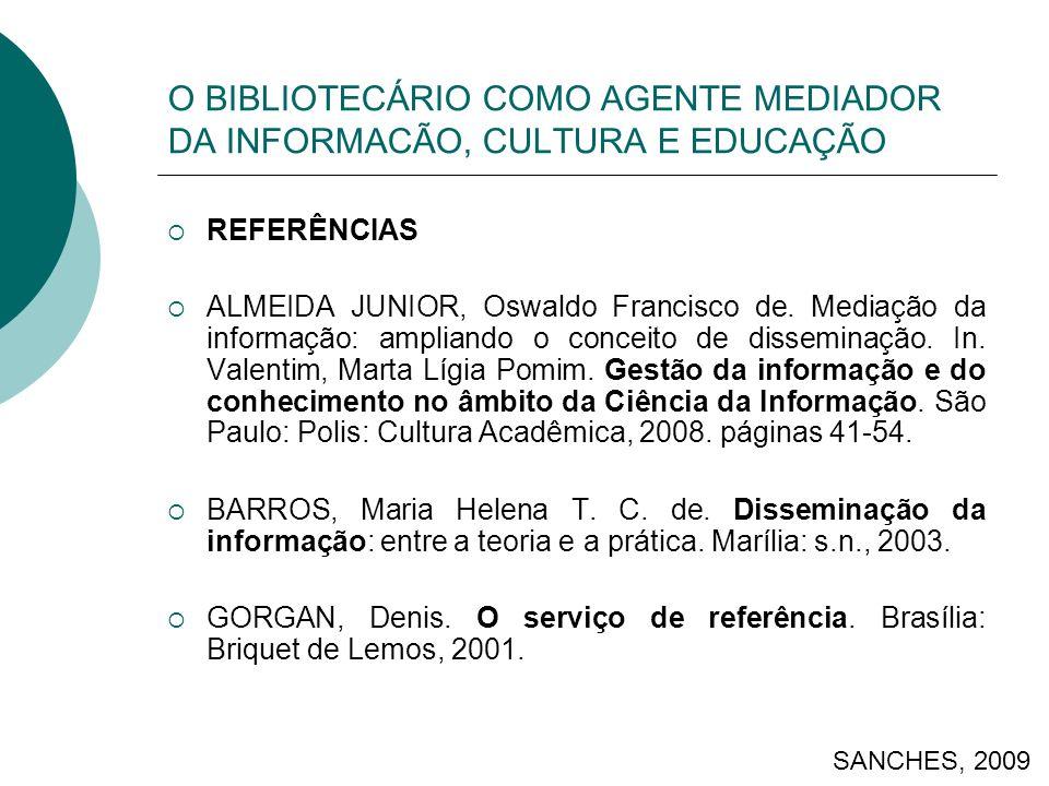 O BIBLIOTECÁRIO COMO AGENTE MEDIADOR DA INFORMACÃO, CULTURA E EDUCAÇÃO REFERÊNCIAS ALMEIDA JUNIOR, Oswaldo Francisco de. Mediação da informação: ampli