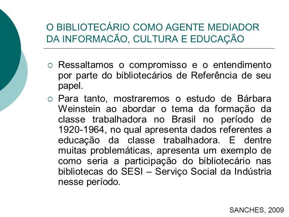 O BIBLIOTECÁRIO COMO AGENTE MEDIADOR DA INFORMACÃO, CULTURA E EDUCAÇÃO Ressaltamos o compromisso e o entendimento por parte do bibliotecários de Referência de seu papel.
