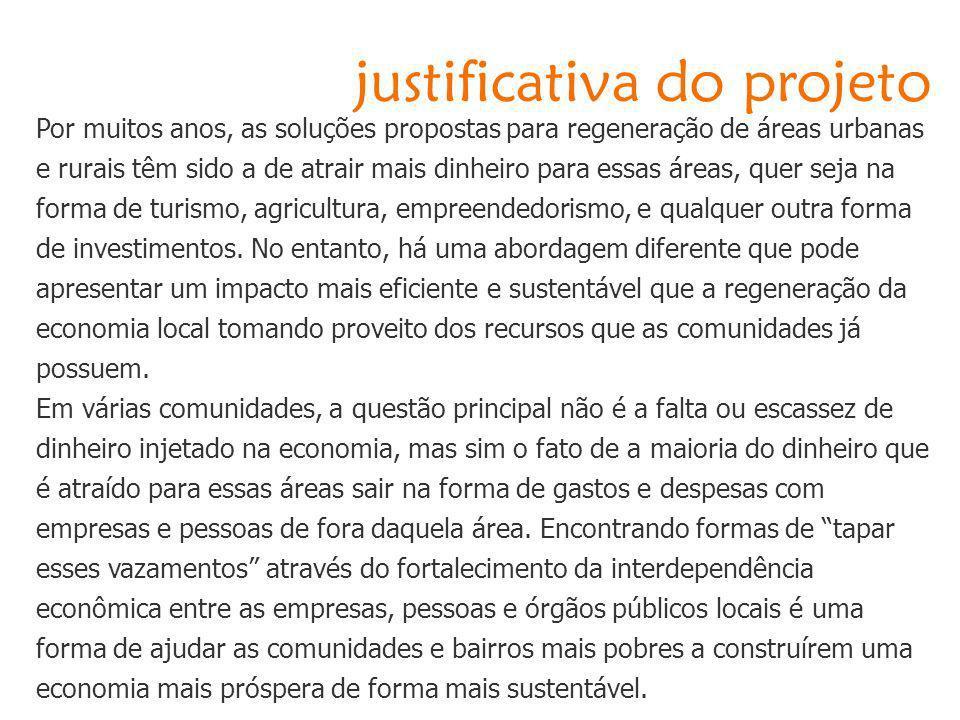justificativa do projeto Por muitos anos, as soluções propostas para regeneração de áreas urbanas e rurais têm sido a de atrair mais dinheiro para ess