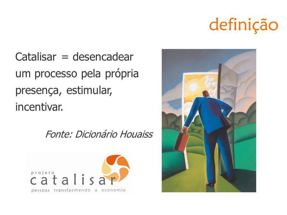 definição Catalisar = desencadear um processo pela própria presença, estimular, incentivar. Fonte: Dicionário Houaiss
