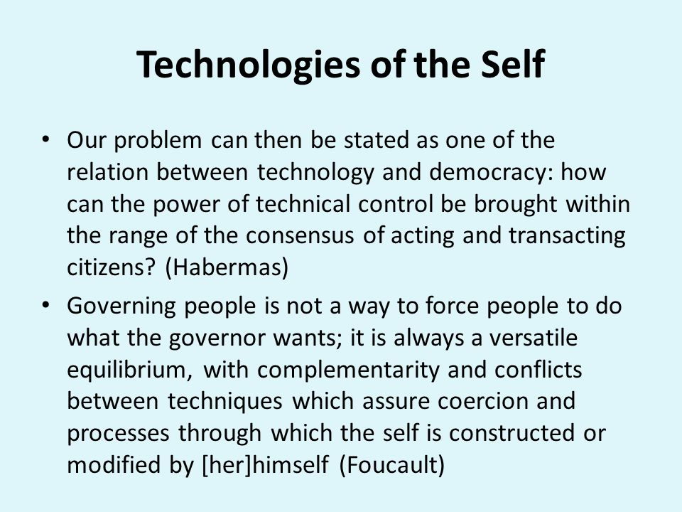 Technologies of the Self Our problem can then be stated as one of the relation between technology and democracy: how can the power of technical contro