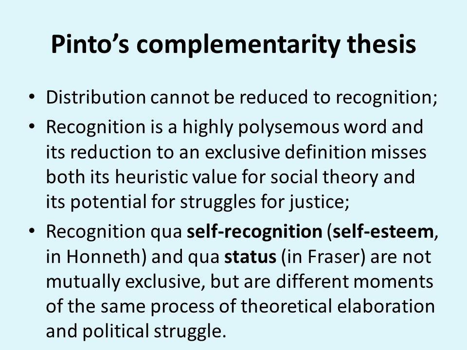 Pintos complementarity thesis Distribution cannot be reduced to recognition; Recognition is a highly polysemous word and its reduction to an exclusive