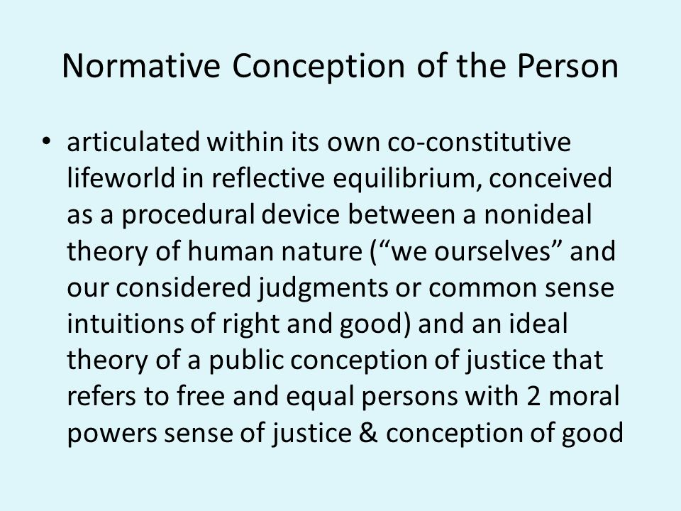 Normative Conception of the Person articulated within its own co-constitutive lifeworld in reflective equilibrium, conceived as a procedural device be