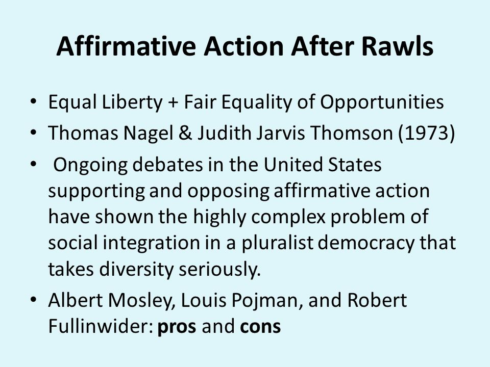 Affirmative Action After Rawls Equal Liberty + Fair Equality of Opportunities Thomas Nagel & Judith Jarvis Thomson (1973) Ongoing debates in the Unite