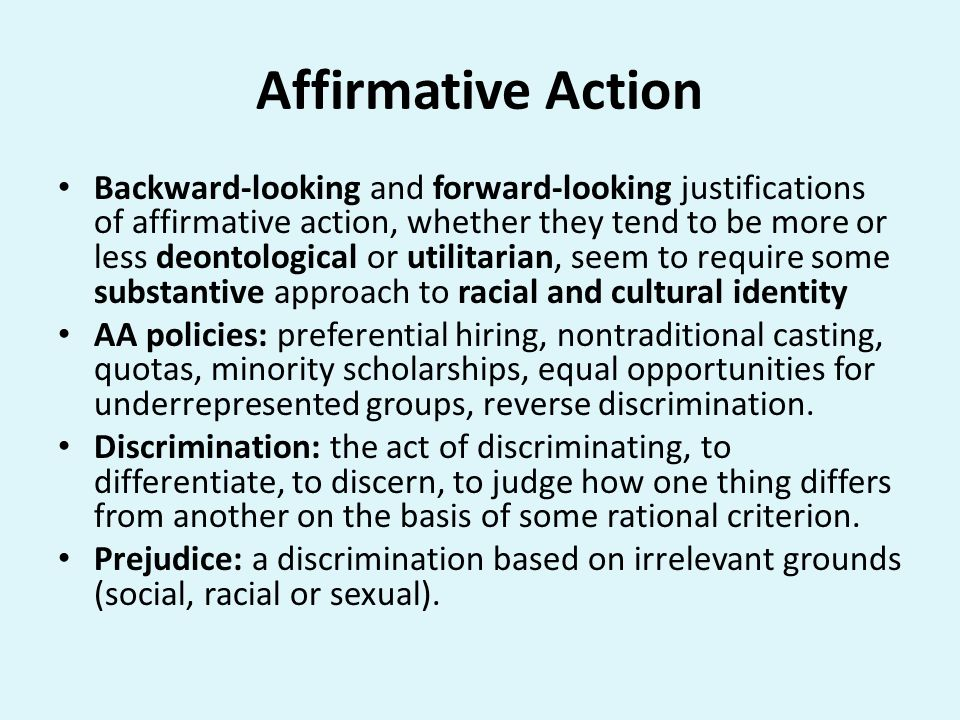 Affirmative Action Backward-looking and forward-looking justifications of affirmative action, whether they tend to be more or less deontological or ut