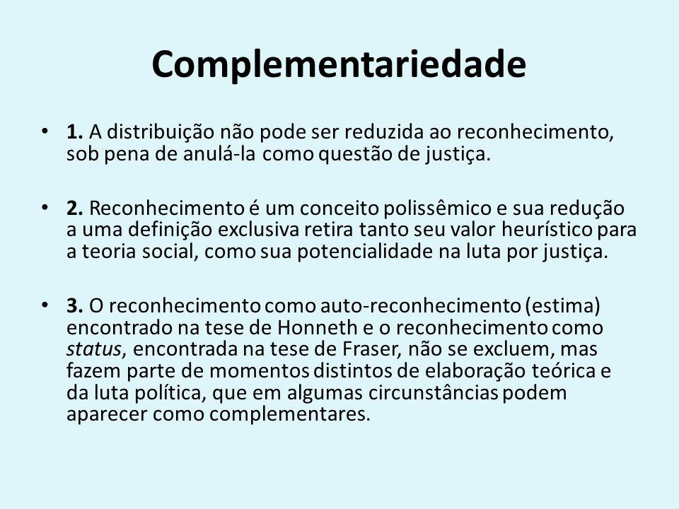 Complementariedade 1. A distribuição não pode ser reduzida ao reconhecimento, sob pena de anulá-la como questão de justiça. 2. Reconhecimento é um con