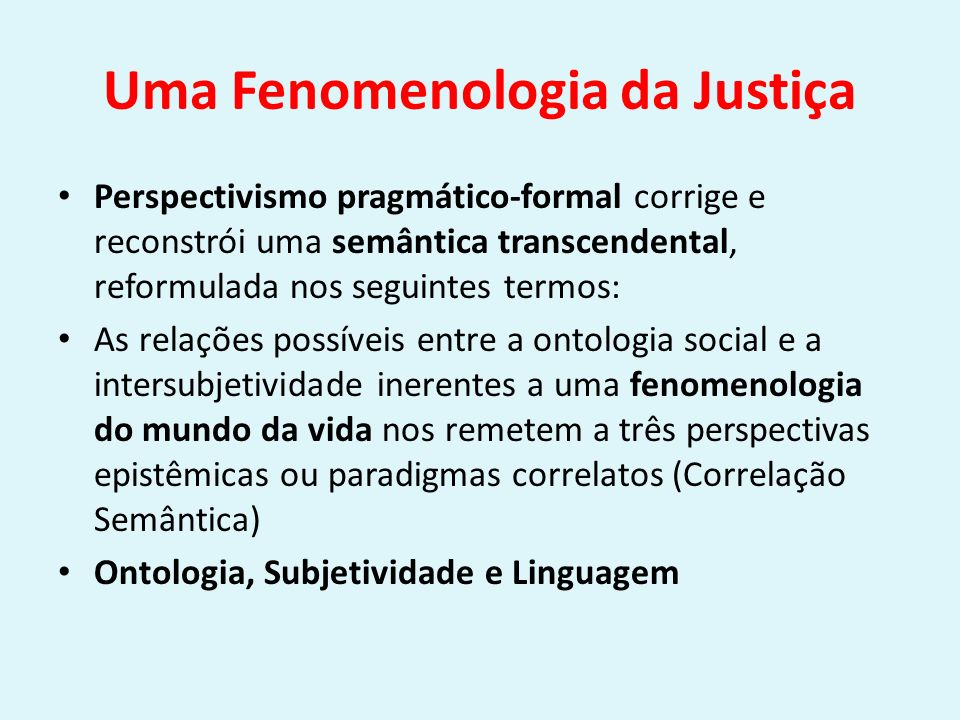 Uma Fenomenologia da Justiça Perspectivismo pragmático-formal corrige e reconstrói uma semântica transcendental, reformulada nos seguintes termos: As