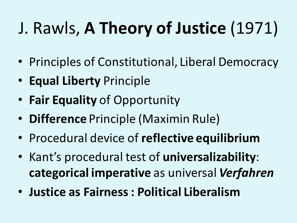 J. Rawls, A Theory of Justice (1971) Principles of Constitutional, Liberal Democracy Equal Liberty Principle Fair Equality of Opportunity Difference P
