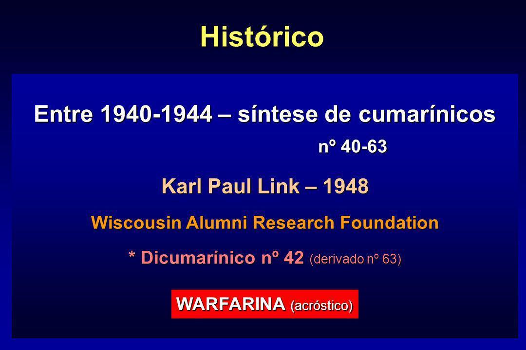 Entre 1940-1944 – síntese de cumarínicos nº 40-63 Karl Paul Link – 1948 Wiscousin Alumni Research Foundation * Dicumarínico nº 42 (derivado nº 63) WAR