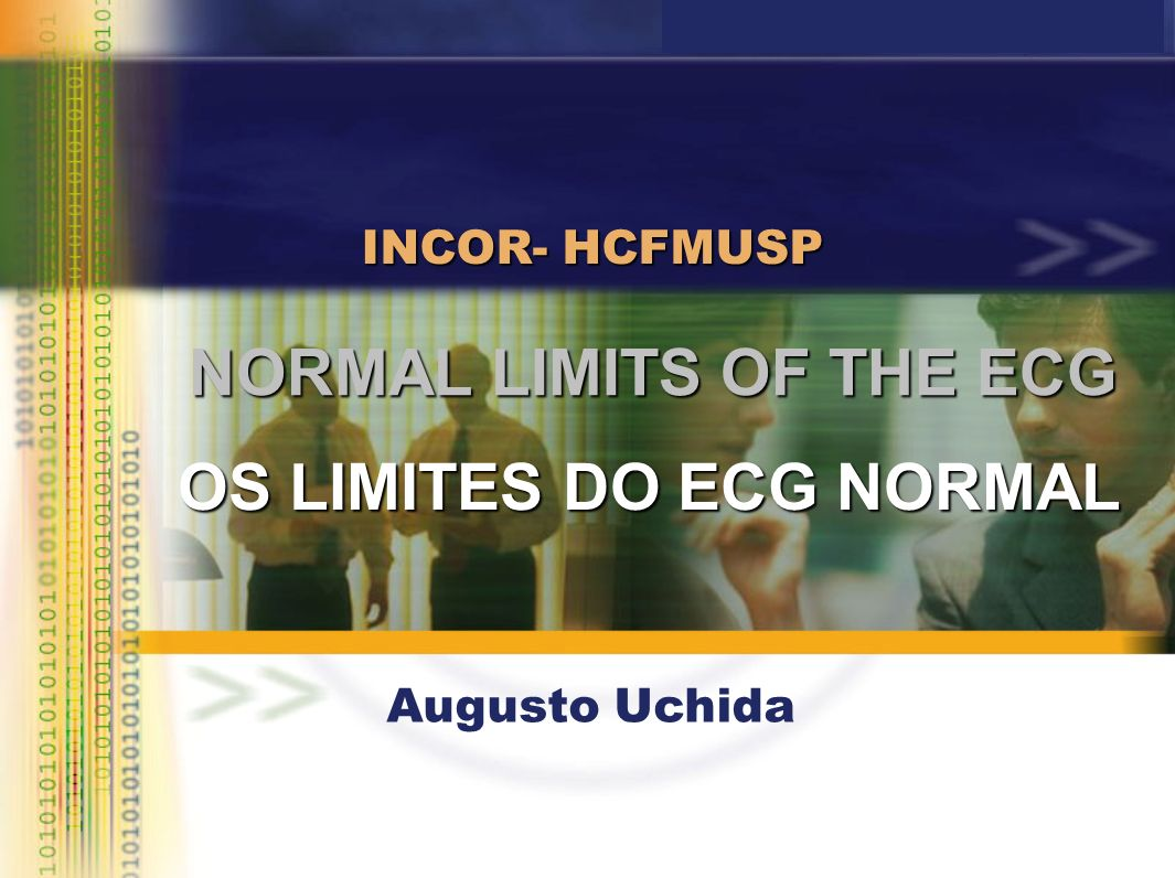 NORMAL LIMITS OF THE ECG INCOR- HCFMUSP Augusto Uchida OS LIMITES DO ECG NORMAL