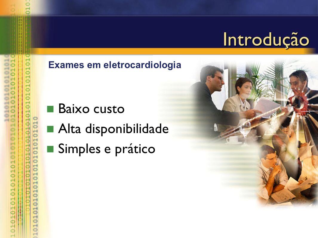 Introdução Baixo custo Alta disponibilidade Simples e prático Exames em eletrocardiologia