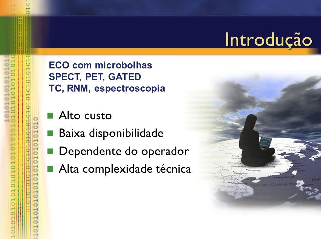 Introdução Alto custo Baixa disponibilidade Dependente do operador Alta complexidade técnica ECO com microbolhas SPECT, PET, GATED TC, RNM, espectrosc