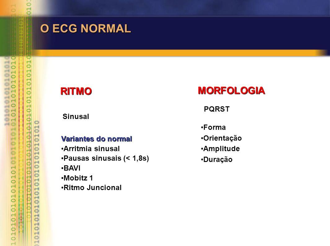 O ECG NORMAL RITMO MORFOLOGIA Sinusal PQRST FormaForma OrientaçãoOrientação AmplitudeAmplitude DuraçãoDuração Variantes do normal Arritmia sinusalArri