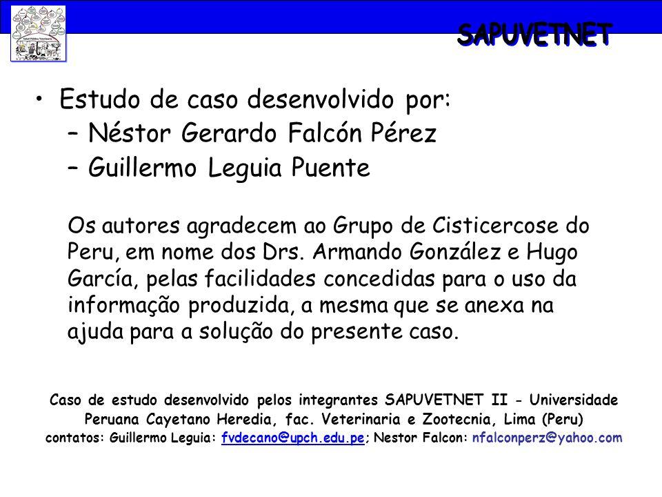 Caso de estudo desenvolvido pelos integrantes SAPUVETNET II - Universidade Peruana Cayetano Heredia, fac. Veterinaria e Zootecnia, Lima (Peru) contato