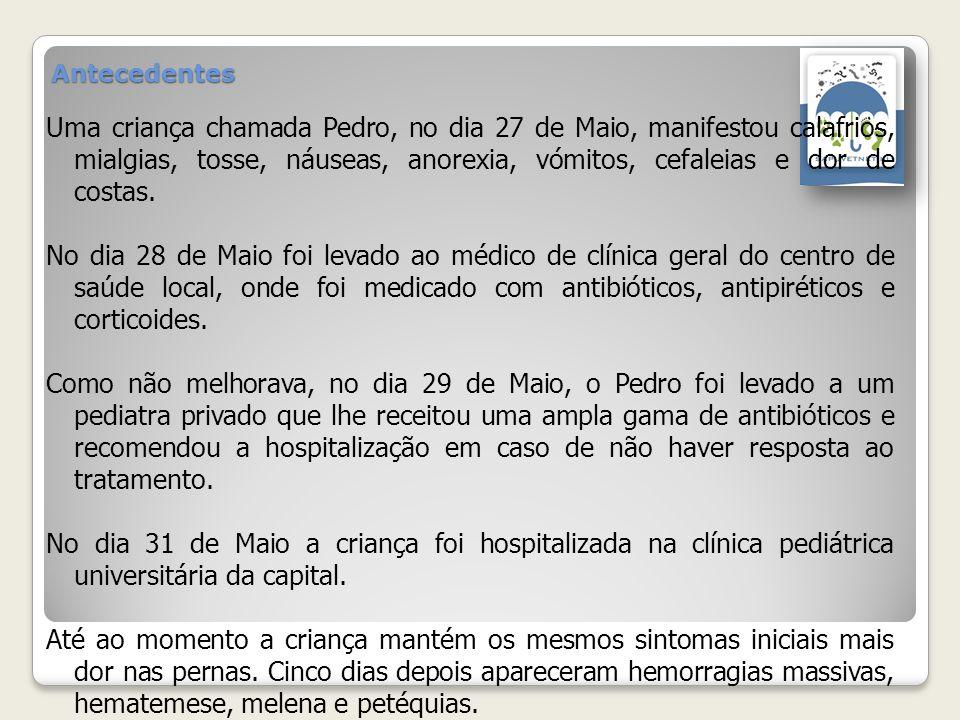 Antecedentes Uma criança chamada Pedro, no dia 27 de Maio, manifestou calafrios, mialgias, tosse, náuseas, anorexia, vómitos, cefaleias e dor de costa