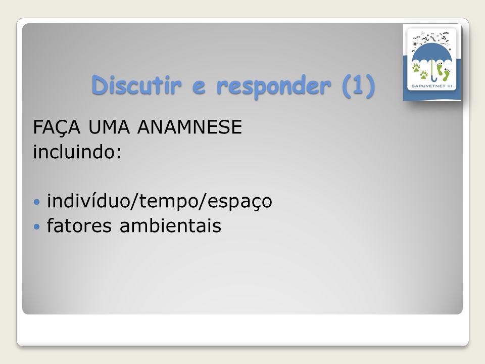 Discutir e responder (1) FAÇA UMA ANAMNESE incluindo: indivíduo/tempo/espaço fatores ambientais