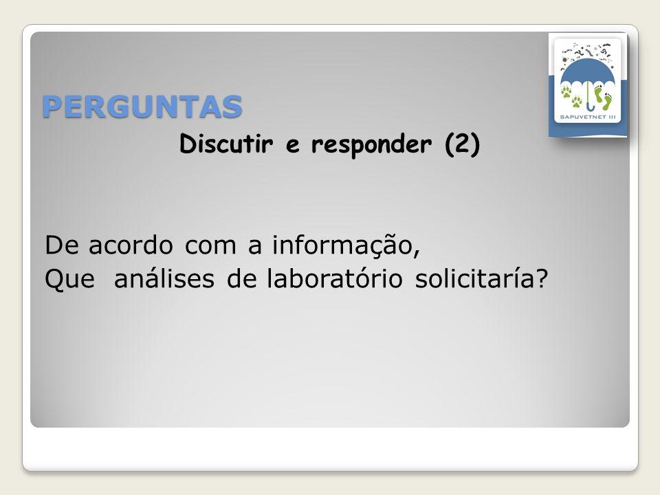 PERGUNTAS De acordo com a informação, Que análises de laboratório solicitaría? Discutir e responder (2)