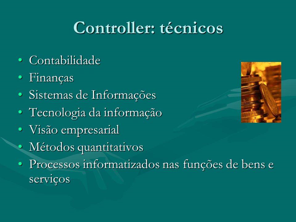 Controller: técnicos ContabilidadeContabilidade FinançasFinanças Sistemas de InformaçõesSistemas de Informações Tecnologia da informaçãoTecnologia da