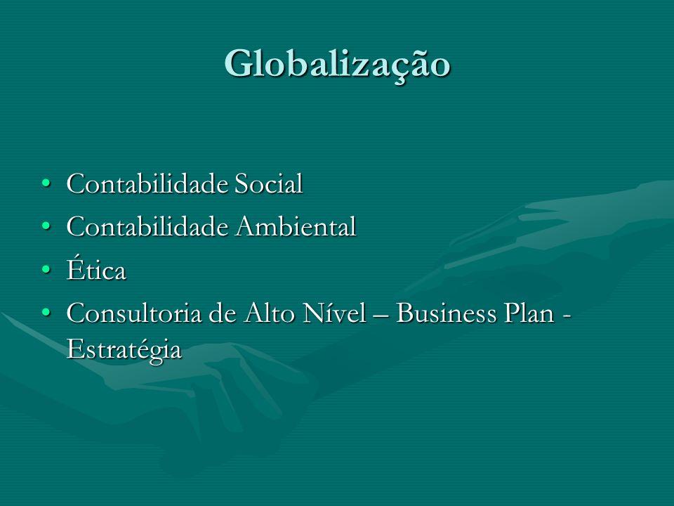 Globalização Contabilidade SocialContabilidade Social Contabilidade AmbientalContabilidade Ambiental ÉticaÉtica Consultoria de Alto Nível – Business P