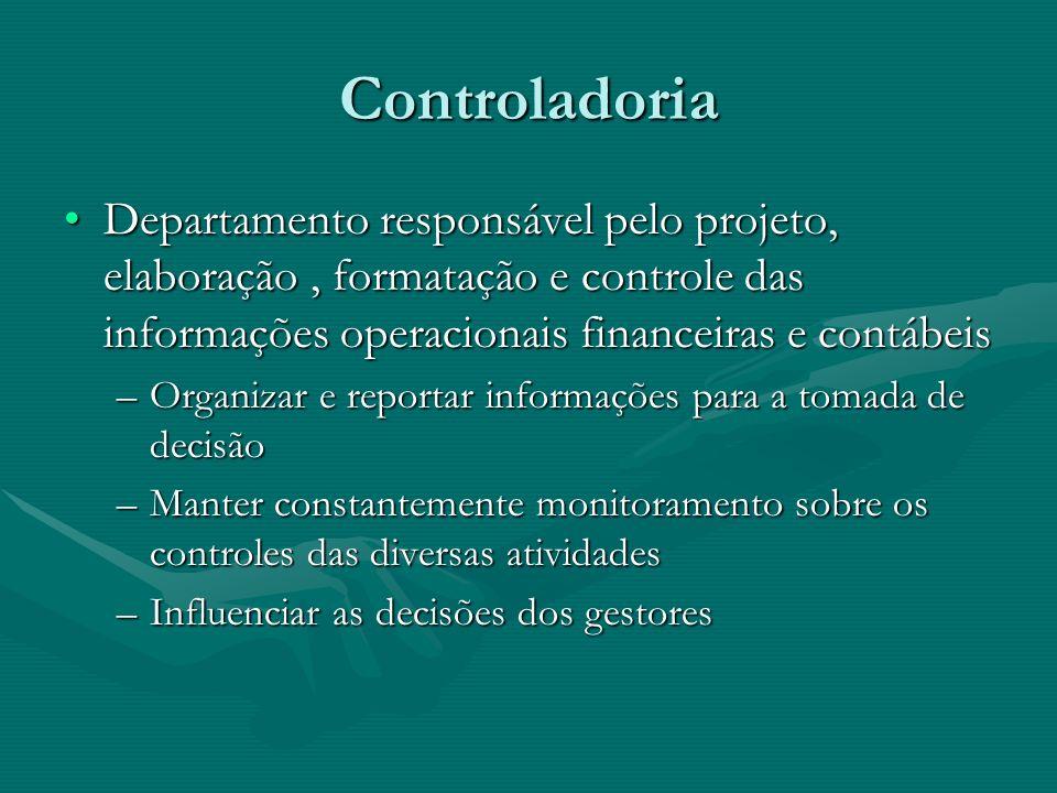 Controladoria Departamento responsável pelo projeto, elaboração, formatação e controle das informações operacionais financeiras e contábeisDepartament