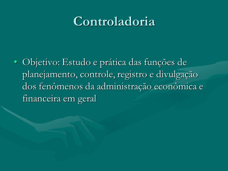 Controladoria Objetivo: Estudo e prática das funções de planejamento, controle, registro e divulgação dos fenômenos da administração econômica e finan