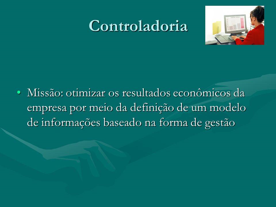 Controladoria Missão: otimizar os resultados econômicos da empresa por meio da definição de um modelo de informações baseado na forma de gestãoMissão: