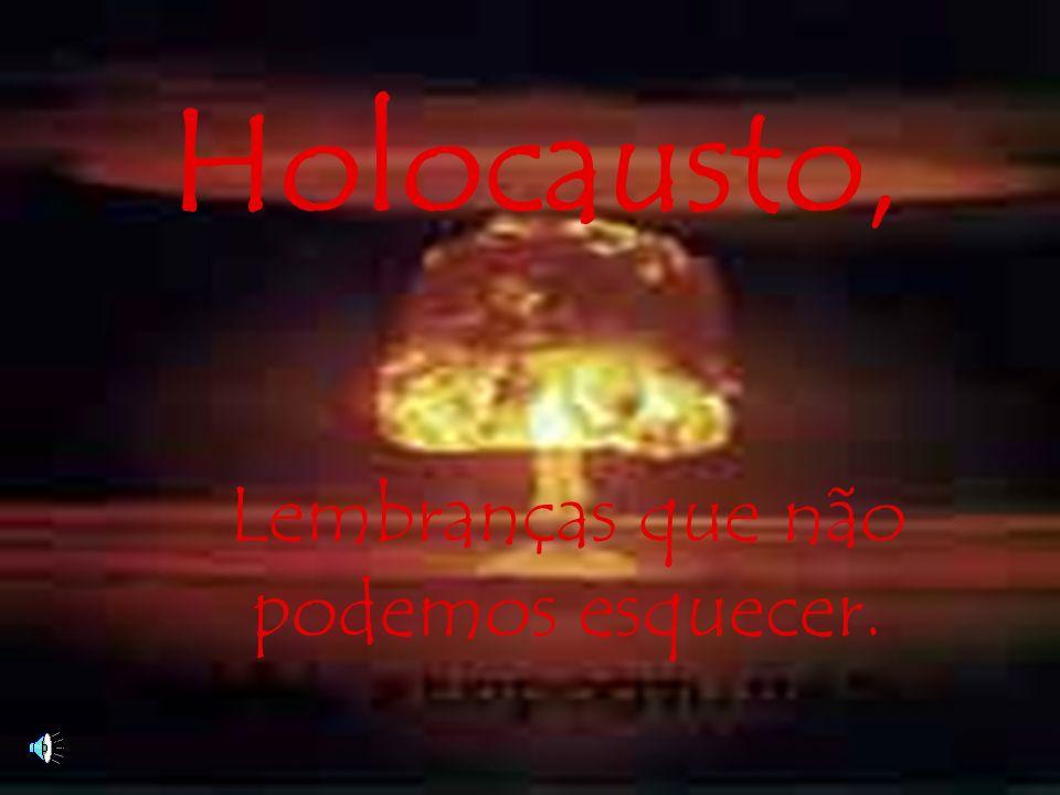 Holocausto, Lembranças que não podemos esquecer.