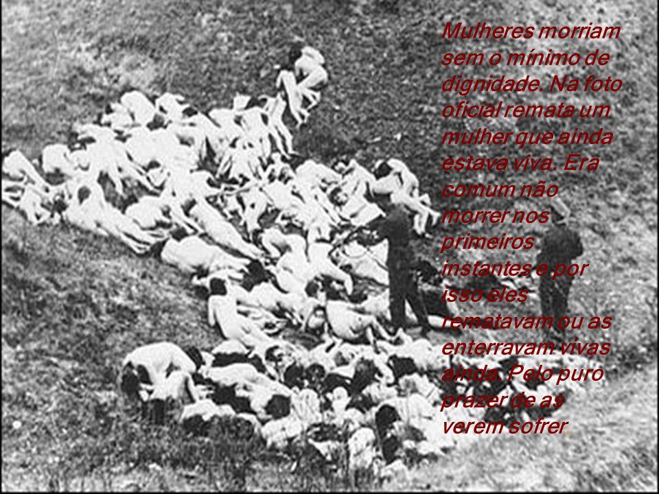 Mulheres morriam sem o mínimo de dignidade.Na foto oficial remata um mulher que ainda estava viva.