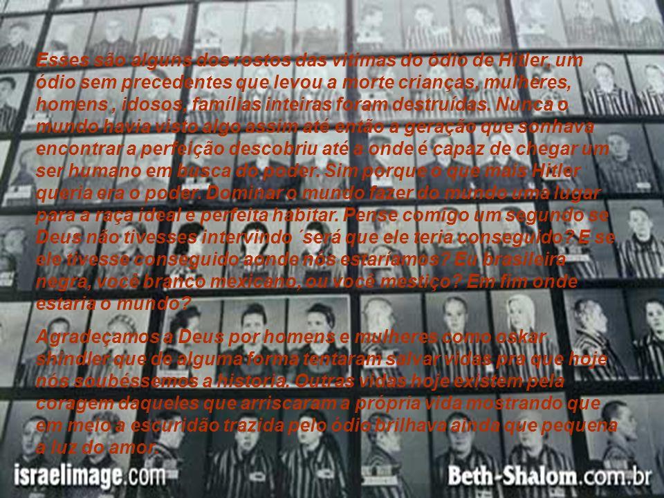 Esses são alguns dos rostos das vitimas do ódio de Hitler, um ódio sem precedentes que levou a morte crianças, mulheres, homens, idosos, famílias inteiras foram destruídas.