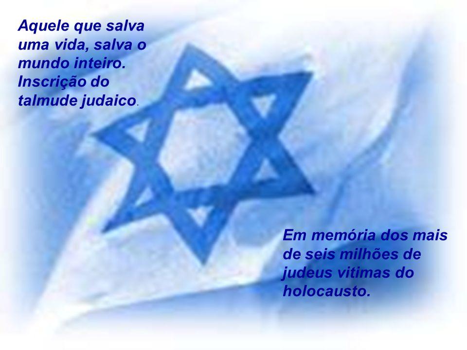 Aquele que salva uma vida, salva o mundo inteiro.Inscrição do talmude judaico.