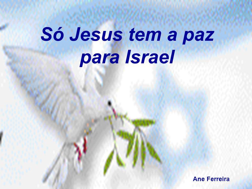 Só Jesus tem a paz para Israel Ane Ferreira