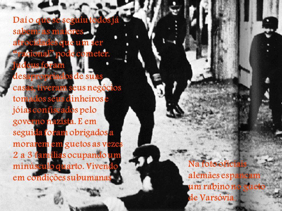 Daí o que se seguiu todos já sabem: as maiores atrocidades que um ser racional pode cometer.