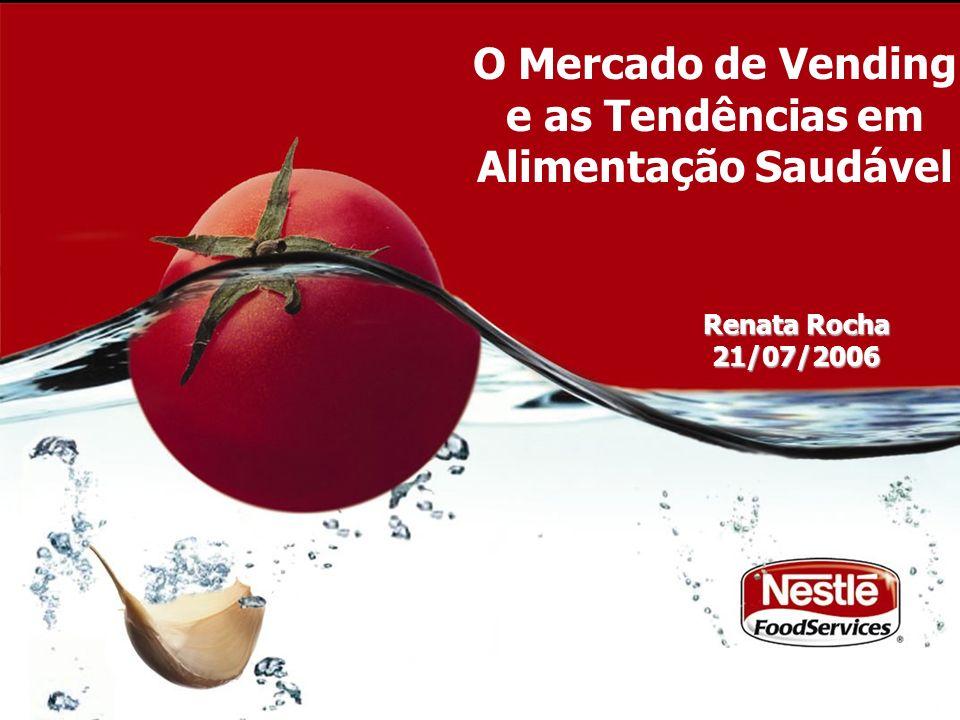O Mercado de Vending e as Tendências em Alimentação Saudável Renata Rocha 21/07/2006