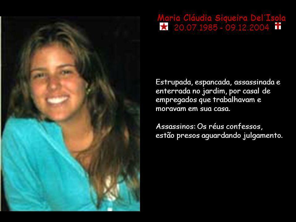 Gabriela Prado Maia Ribeiro 30.08.1988 - 25.03.2003 Foi morta por uma bala perdida em um tiroteio entre ladrões e policiais no Metrô. Assassinos: Todo