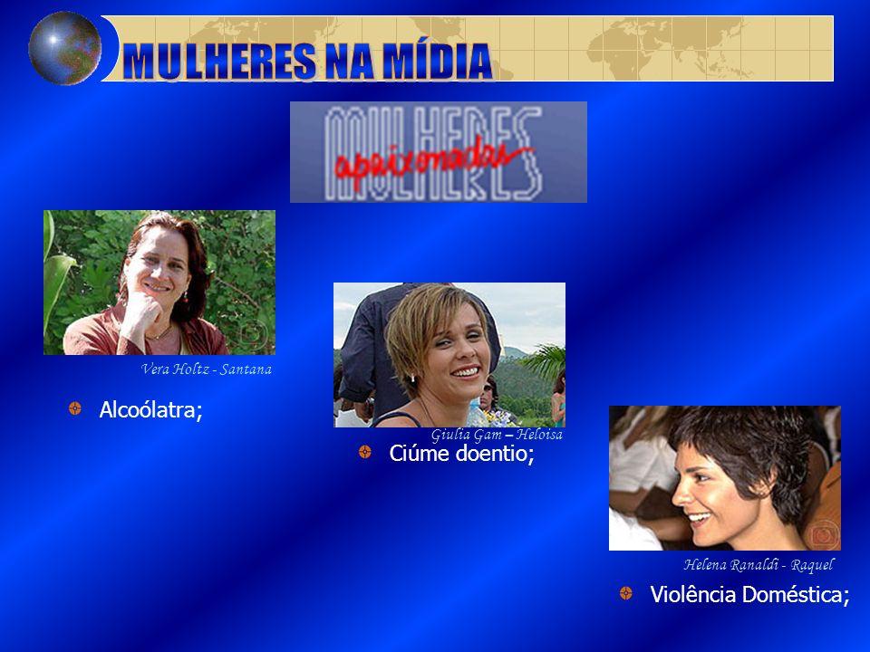 Alcoólatra; Ciúme doentio; Violência Doméstica; Vera Holtz - Santana Giulia Gam – Heloisa Helena Ranaldi - Raquel