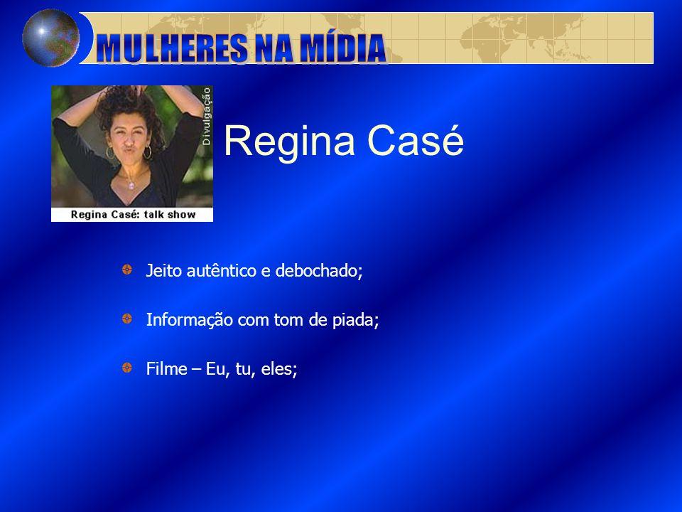 Regina Casé Jeito autêntico e debochado; Informação com tom de piada; Filme – Eu, tu, eles;