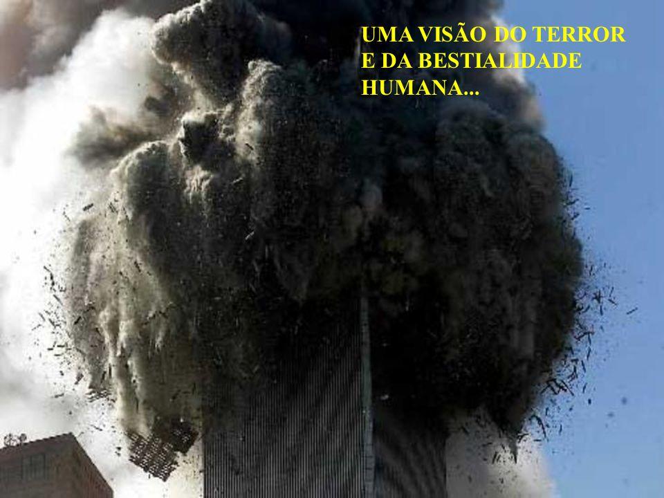 UMA VISÃO DO TERROR E DA BESTIALIDADE HUMANA...
