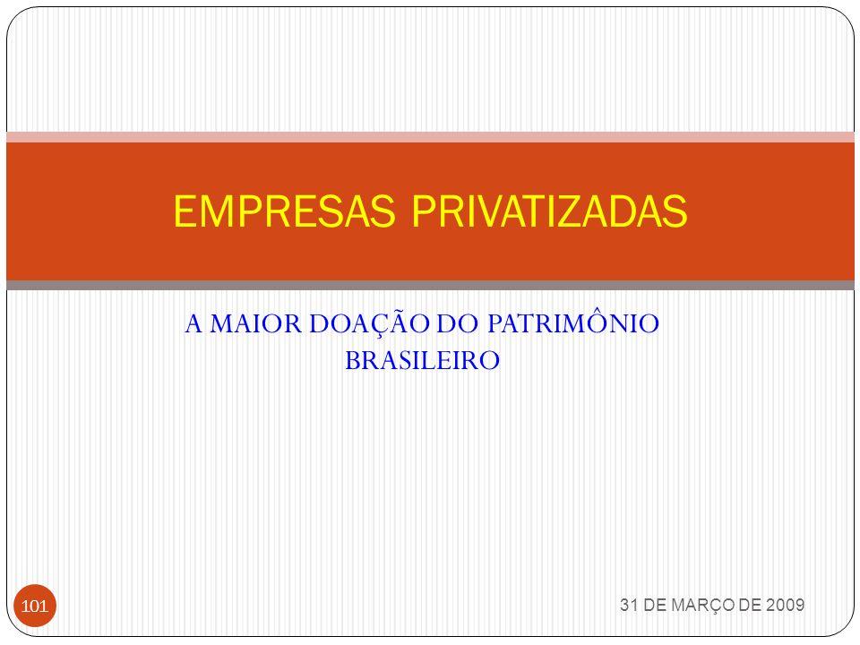 31 DE MARÇO DE 2009 100 No período de 1991 a maio de 2000, ocorreu no Brasil a privatização de 65 empresas e participações acionárias estatais federais, nos seguintes setores: elétrico, petroquímico, de mineração, portuário, financeiro, de informática e de malhas ferroviárias.
