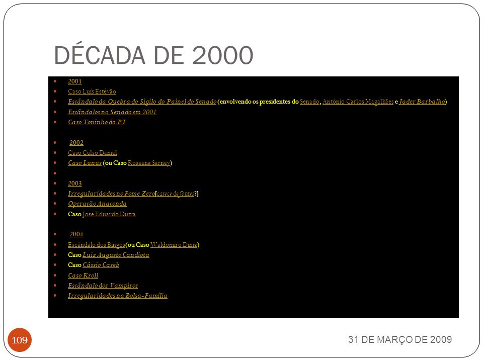 ANOS 90 (Cont.) 31 DE MARÇO DE 2009 108 Caso Rubens Ricupero (também conhecido como Escândalo das Parabólicas ).