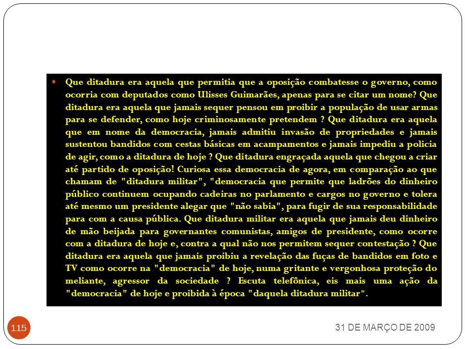 31 DE MARÇO DE 2009 114 Está aí uma ditadura pior do que aquela que hoje insistem em apelidar de ditadura militar .